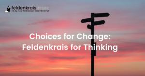 Choices for Change: Feldenkrais for Thinking